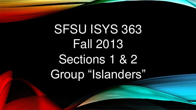"""SFSU ISYS 363 Fall 2013 Sections 1 & 2 Group """"Islanders"""""""