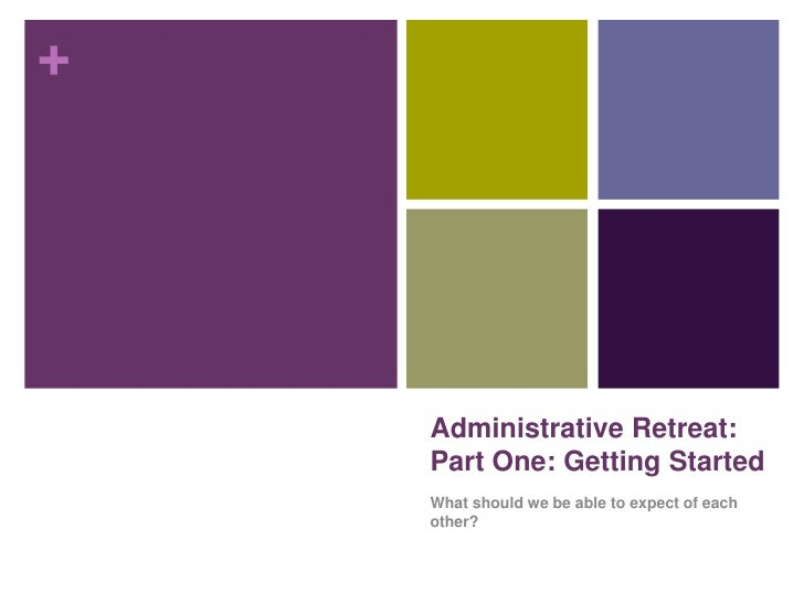 Administrative Retreat: Part One: Getting Started<br />What should we be able to expect of each other?<br />
