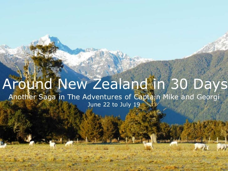 Around New Zealand in 30 DaysAnother Saga in The Adventures of Captain Mike and Georgi                     June 22 to July...