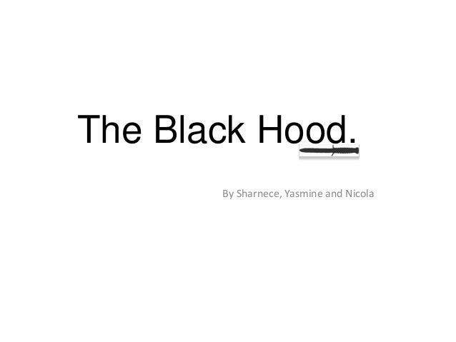 The Black Hood.       By Sharnece, Yasmine and Nicola