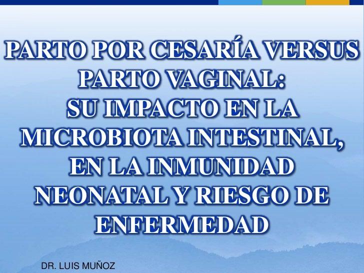 PARTO POR CESARÍA VERSUS PARTO VAGINAL:SU IMPACTO EN LA MICROBIOTA INTESTINAL, EN LA INMUNIDAD NEONATAL Y RIESGO DE ENFERM...