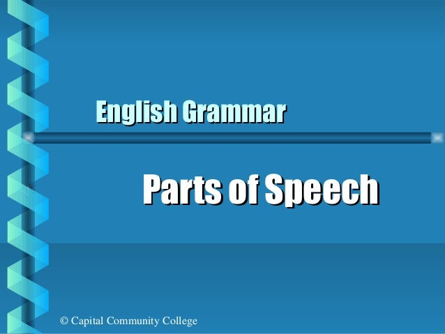© Capital Community College English GrammarEnglish Grammar Parts of SpeechParts of Speech