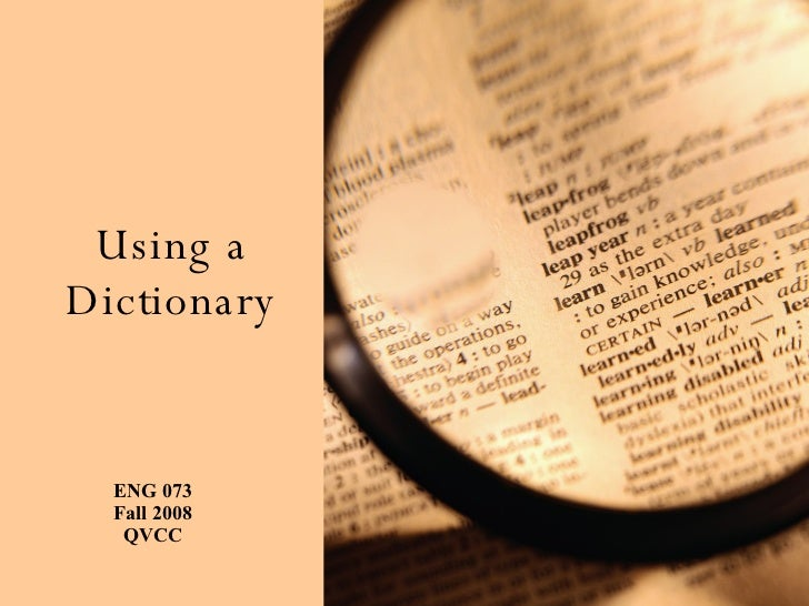Using a Dictionary ENG 073 Fall 2008 QVCC
