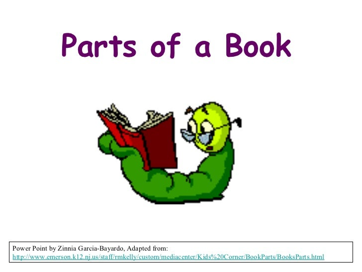 Parts of a BookPower Point by Zinnia Garcia-Bayardo, Adapted from:http://www.emerson.k12.nj.us/staff/rmkelly/custom/mediac...