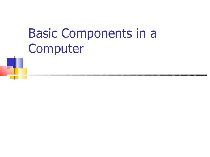 Basic Components in aComputer