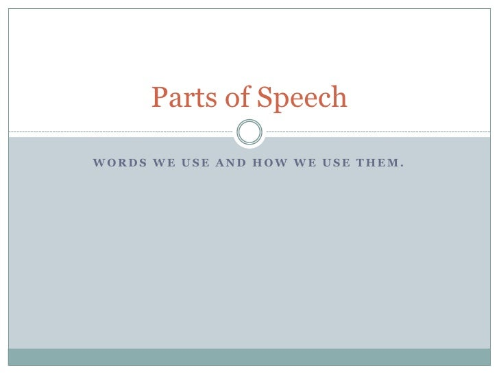 Words we use and how we use them.<br />Parts of Speech<br />