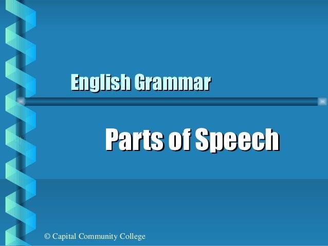 English Grammar                Parts of Speech© Capital Community College