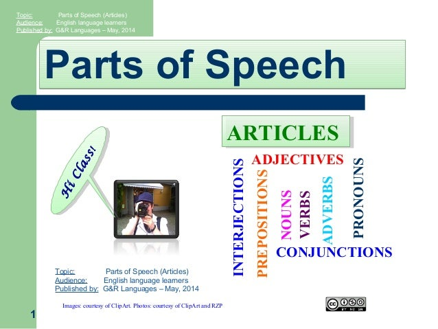 Parts of SpeechParts of Speech 1 H iClass! H iClass! Topic: Parts of Speech (Articles) Audience: English language learners...