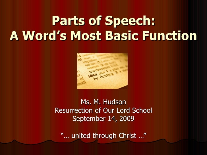 "Parts of Speech: A Word's Most Basic Function Ms. M. Hudson Resurrection of Our Lord School September 14, 2009 ""…  united ..."