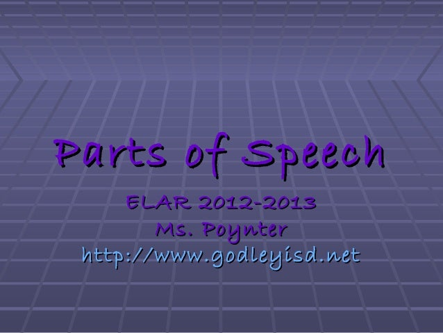 Parts of SpeechParts of Speech ELAR 2012-2013ELAR 2012-2013 Ms. PoynterMs. Poynter http://www.godleyisd.nethttp://www.godl...