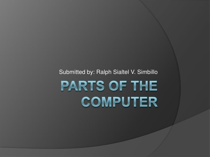 Parts of the computer<br />Submitted by: Ralph Sialtel V. Simbillo<br />