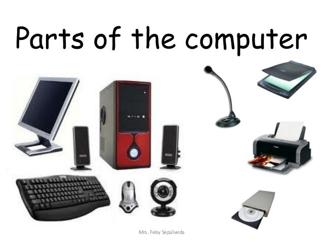 Parts of the computer        Mrs. Felsy Sepúlveda