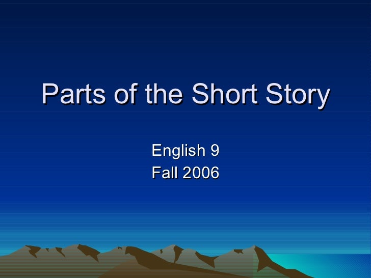 Parts of the Short Story English 9 Fall 2006