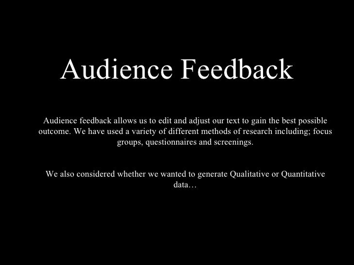 Audience Feedback Audience feedback allows us to edit and adjust our text to gain the best possible outcome. We have used ...