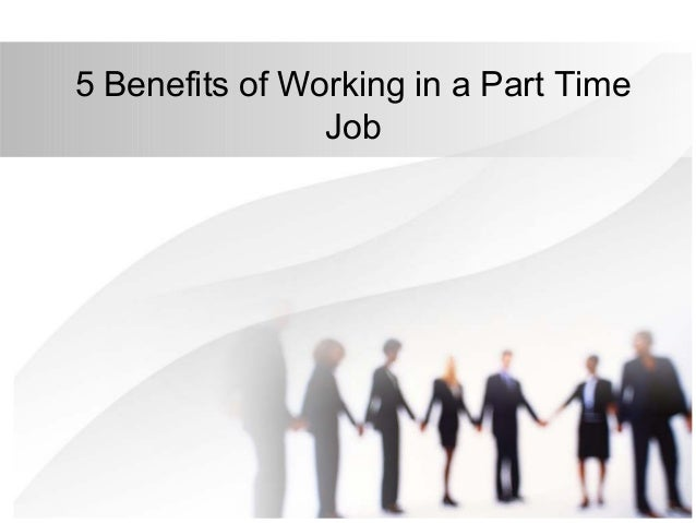 5 Benefits of Working in a Part Time                Job