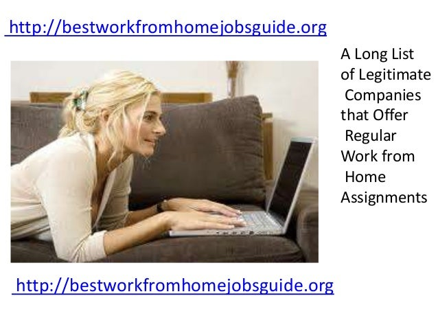 http://bestworkfromhomejobsguide.org A Long List of Legitimate Companies that Offer Regular Work from Home Assignments htt...