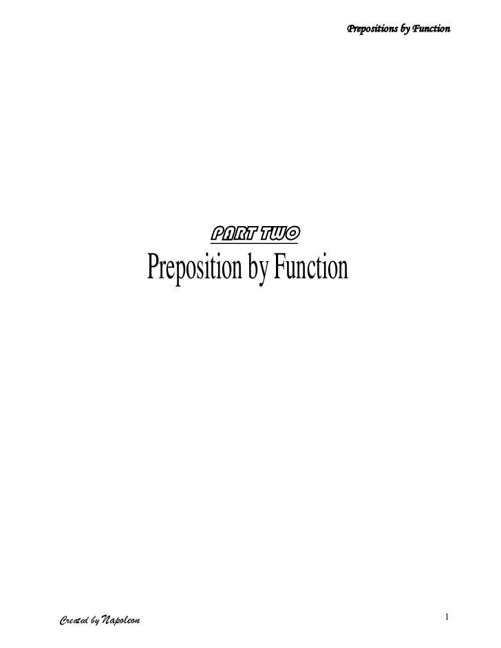 Prepositions by Function                             PART TWO                      Preposition by FunctionCreated by Napol...