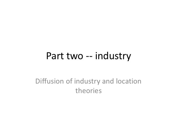 Part two -- industryDiffusion of industry and location              theories