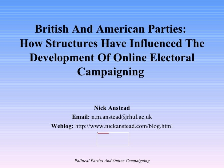 British And American Parties:  How Structures Have Influenced The Development Of Online Electoral Campaigning  Nick Anstea...