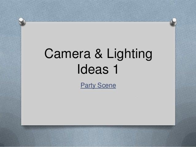 Camera & Lighting Ideas 1 Party Scene