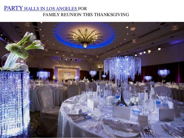 Party Halls In Los Angeles For Family Reunion This Thanksgiving