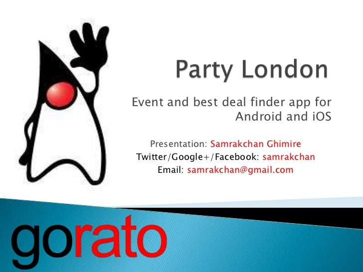 Event and best deal finder app for                 Android and iOS  Presentation: Samrakchan GhimireTwitter/Google+/Facebo...