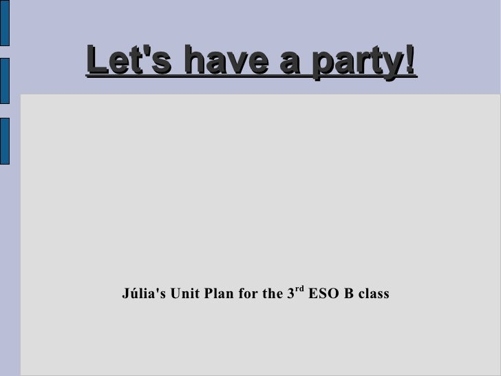 Let's have a party!      Júlia's Unit Plan for the 3rd ESO B class