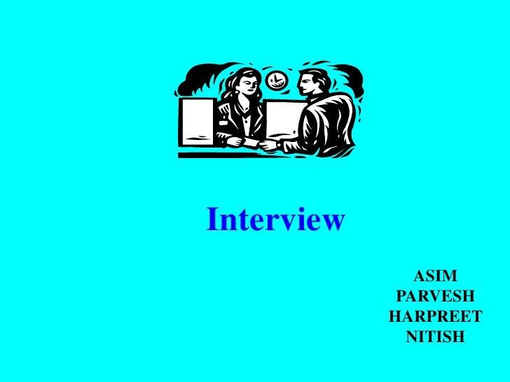 Interview               ASIM             PARVESH            HARPREET              NITISH
