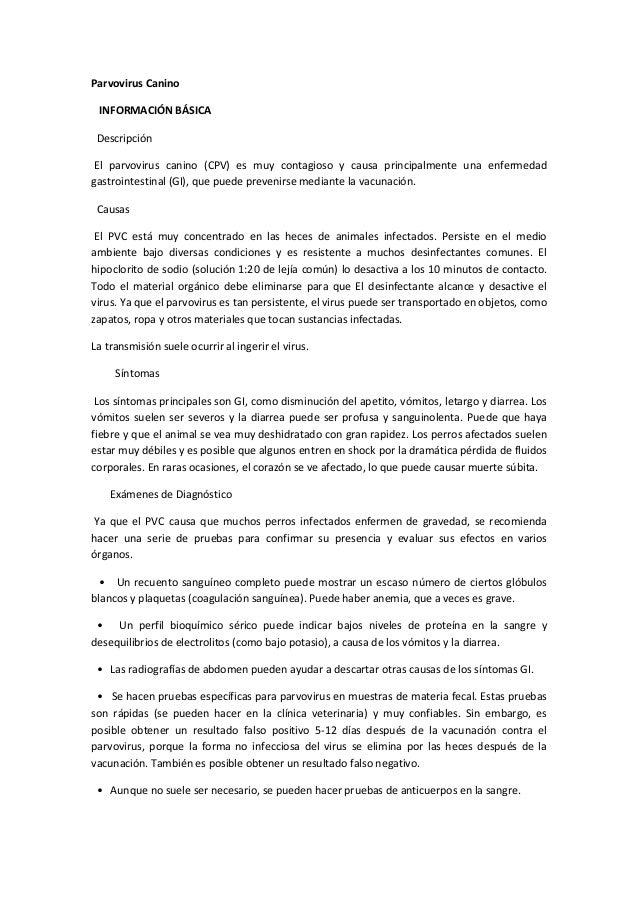 Parvovirus Canino INFORMACIÓN BÁSICA Descripción El parvovirus canino (CPV) es muy contagioso y causa principalmente una e...