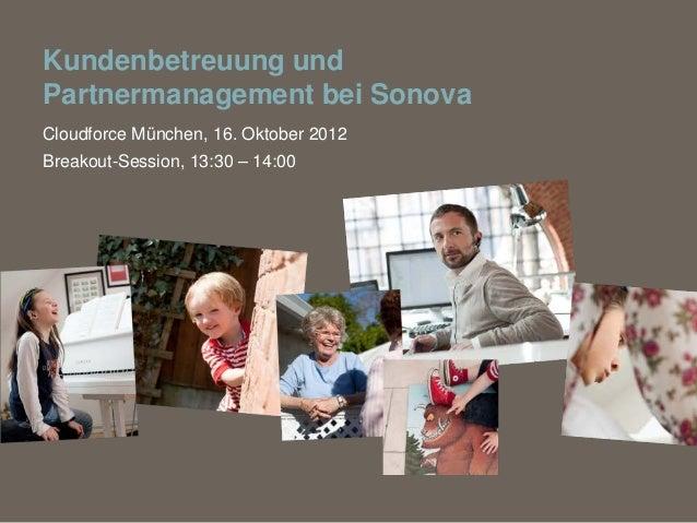 Kundenbetreuung undPartnermanagement bei SonovaCloudforce München, 16. Oktober 2012Breakout-Session, 13:30 – 14:00
