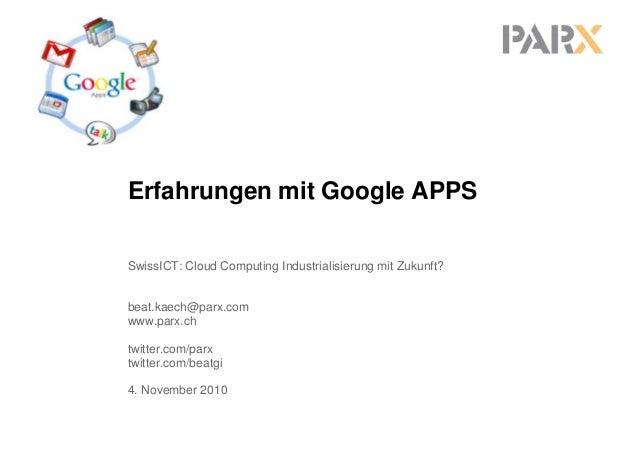SwissICT: Cloud Computing Industrialisierung mit Zukunft? beat.kaech@parx.com Erfahrungen mit Google APPS beat.kaech@parx....