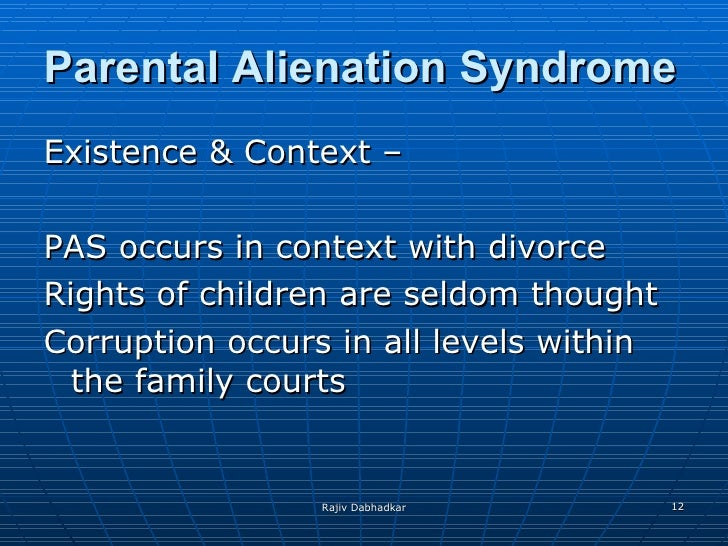 issue of parental alienation syndrome Allegations of parental alienation are common they are usually a function of deeper issues in the family including parental alienation syndrome vs.