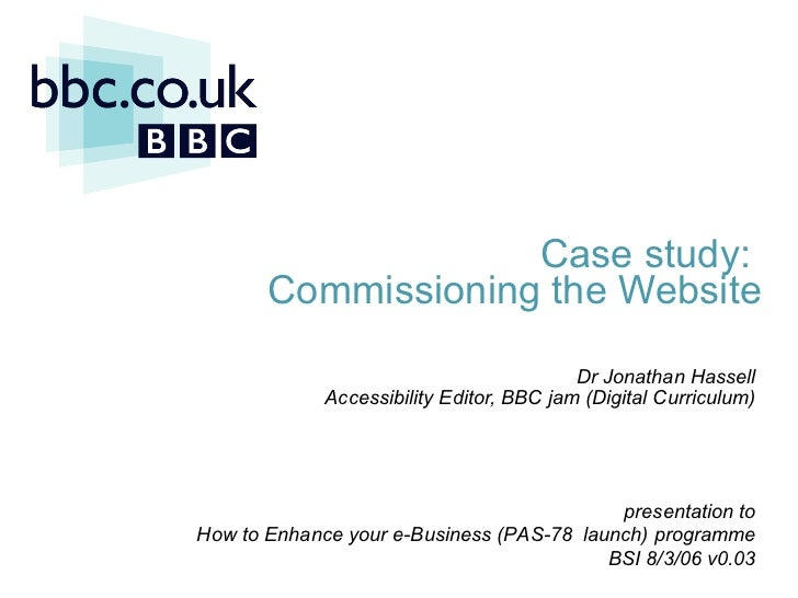 Case study:  Commissioning the Website   Dr Jonathan Hassell Accessibility Editor, BBC jam (Digital Curriculum) <ul><ul><l...