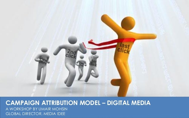 """Campaign Attribution Model"" by Umair Mohsin, Media Idee"