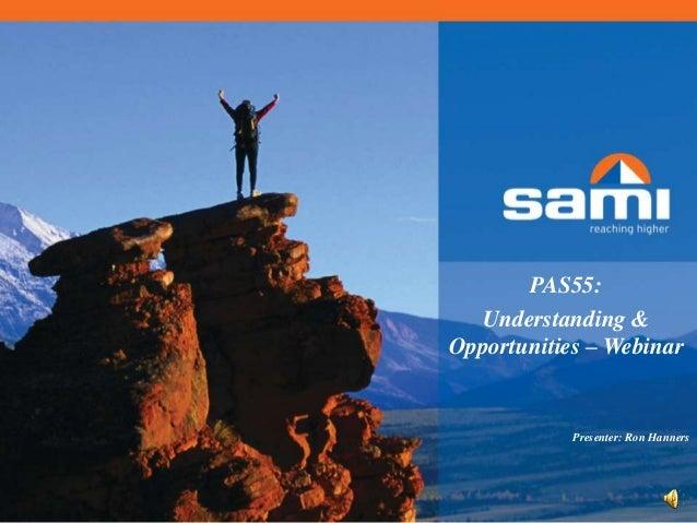 PAS55:  Understanding &Opportunities – Webinar            Presenter: Ron Hanners