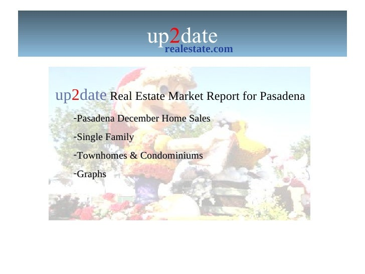up 2 date realestate.com up 2 date  Real Estate Market Report for Pasadena  <ul><li>Pasadena December Home Sales </li></ul...
