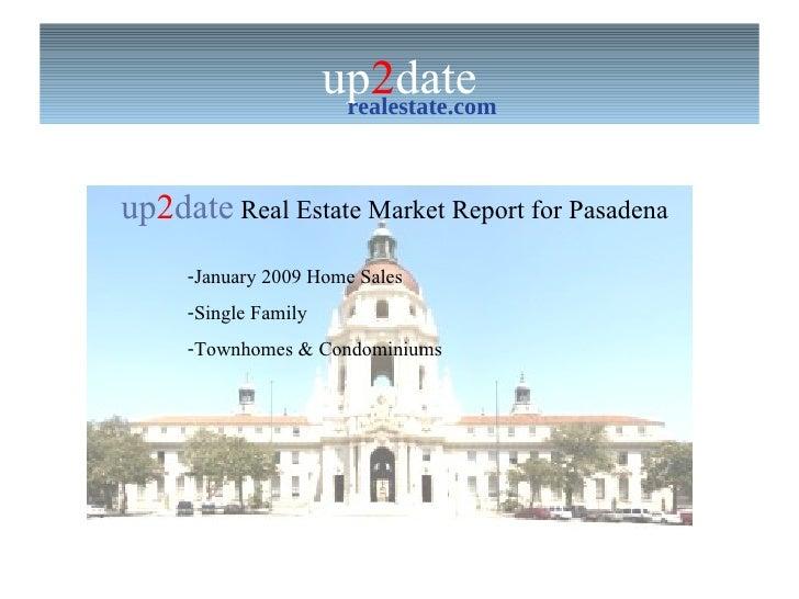 up 2 date realestate.com up 2 date  Real Estate Market Report for Pasadena  <ul><li>January 2009 Home Sales </li></ul><ul>...