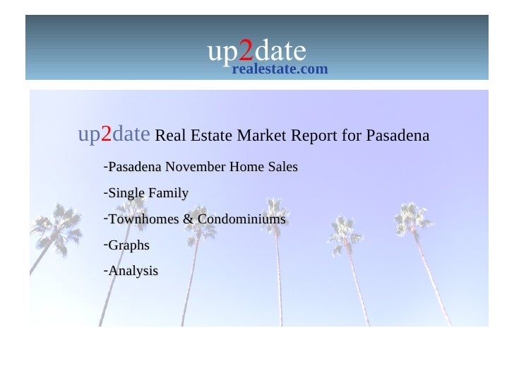 up 2 date realestate.com up 2 date  Real Estate Market Report for Pasadena  <ul><li>Pasadena November Home Sales </li></ul...