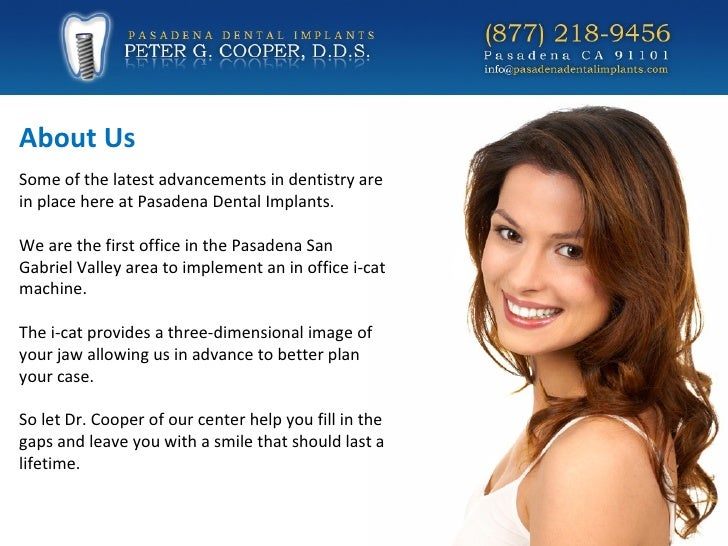 Some of the latest advancements in dentistry are in place here at Pasadena Dental Implants. We are the first office in the...