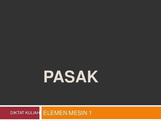 PASAKDIKTAT KULIAH   ELEMEN MESIN 1