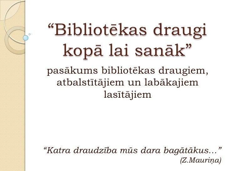 """""""Bibliotēkas draugi   kopā lai sanāk""""pasākums bibliotēkas draugiem,  atbalstītājiem un labākajiem            lasītājiem""""Ka..."""