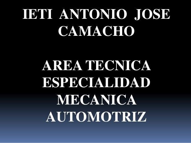 IETI ANTONIO JOSE CAMACHO AREA TECNICA ESPECIALIDAD MECANICA AUTOMOTRIZ
