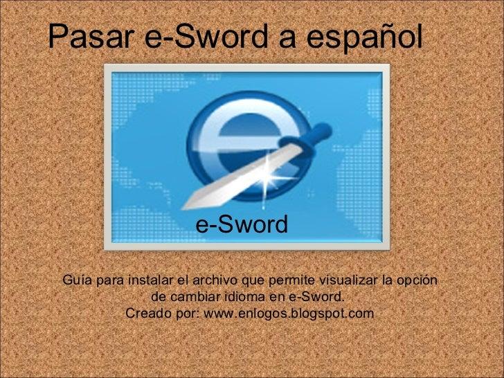 Pasar e-Sword a español Guía para instalar el archivo que permite visualizar la opción de cambiar idioma en e-Sword.  Crea...