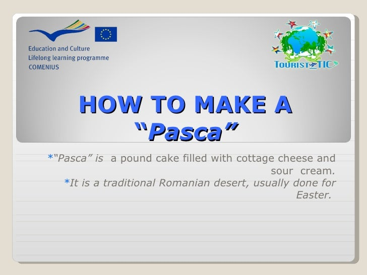 "HOW TO MAKE A         ""Pasca""*""Pasca"" is  a pound cake filled with cottage cheese and                                     ..."