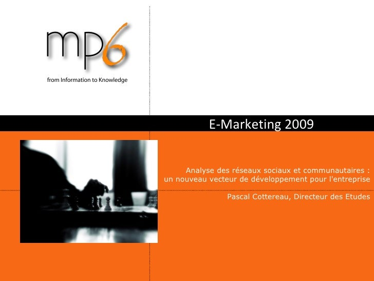 E-Marketing 2009 Analyse des réseaux sociaux et communautaires : un nouveau vecteur de développement pour l'entreprise Pas...