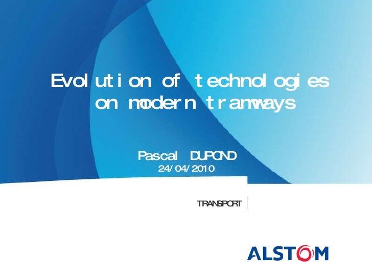 24/04/2010 <ul><ul><li>Evolution of technologies  </li></ul></ul><ul><ul><li>on modern tramways </li></ul></ul><ul><li>Pas...