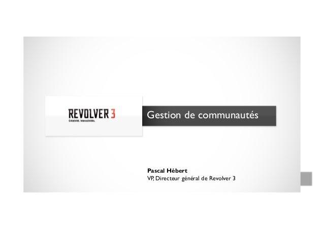 Gestion de communautésPascal HébertVP, Directeur général de Revolver 3