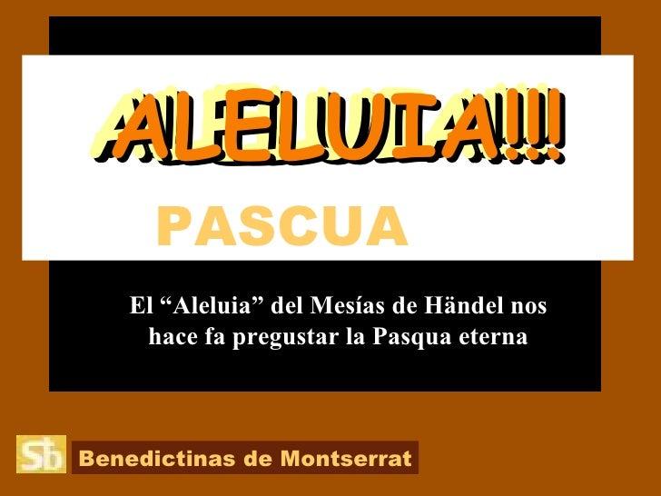 """PASCUA   El """"Aleluia"""" del Mesías de Händel nos hace fa pregustar la Pasqua eterna ALELUIA!!! ALELUIA!!! ALELUIA!!! ALELUIA..."""