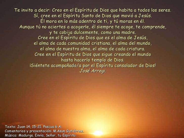 Te invito a decir: Creo en el Espíritu de Dios que habita a todos los seres. Sí, cree en el Espíritu Santo de Dios que mov...