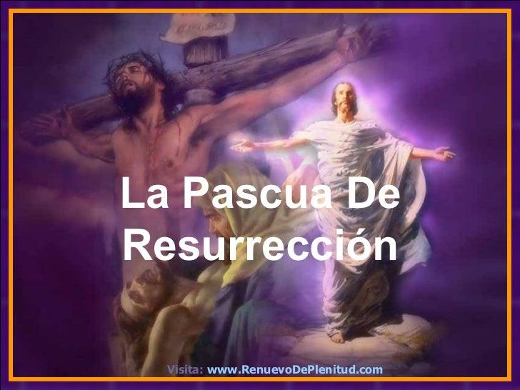 La Pascua DeResurrección ♫ Enciende los parlantes   HAZ CLIC PARA AVANZAR  Visita: www.RenuevoDePlenitud.com